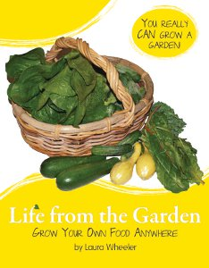 Life from the Garden: Grow Your Own Food Anywhere, by Laura Wheeler